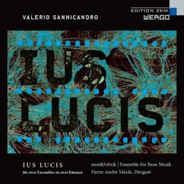 IUS LUCIS ENSEMBLE FUR NEUE MUSIK/PIERRE-ANDRE VALADE V. SANNICANDRO, CD