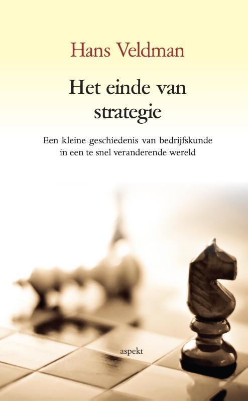 Het einde van strategie een kleine geschiedenis van bedrijfskunde in een te snel veranderende wereld, Veldman, Hans, Paperback