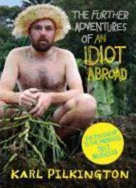 The Further Adventures of an Idiot Abroad Karl Pilkington, Hardcover