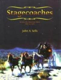 Stage Coaches Across the American West 1850-1920, John A. Sells, Paperback