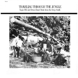 TRAVELING THROUGH THE.. .. JUNGLE // * FIFE & DRUM BANDS FROM THE DEEP SOUTH * V/A, Vinyl LP