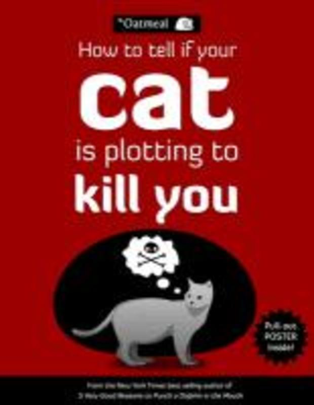 How to Tell If Your Cat Is Plotting to Kill You Oatmeal, Paperback