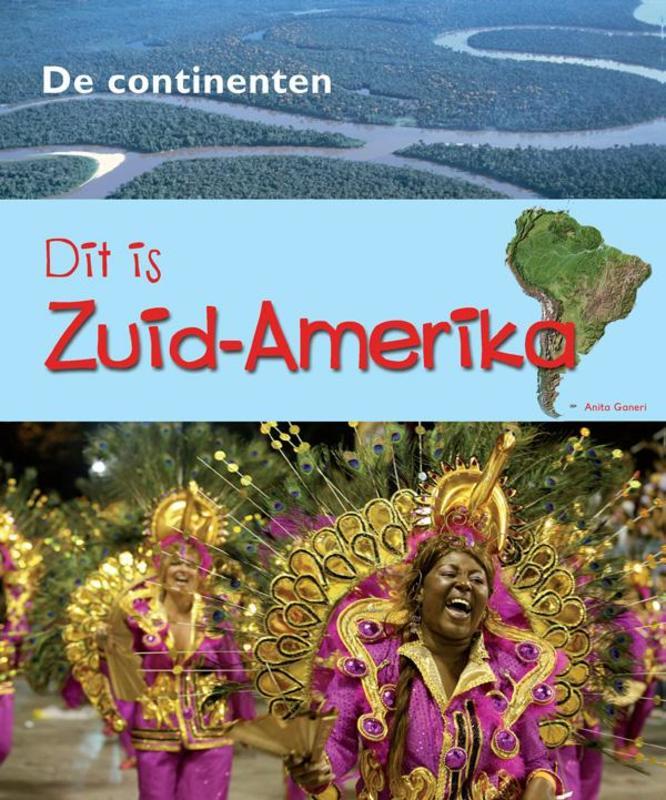 Dit is Zuid-Amerika Ganeri, Anita, Hardcover