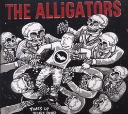 TIME'S UP YOUR DEAD ALLIGATORS, CD