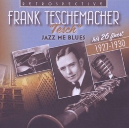 TESCH:JAZZ ME BLUES HIS 26 FINEST TRACKS 1927-1930 FRANK TESCHEMACHER, CD