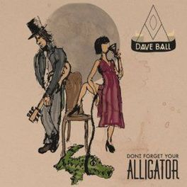 DON'T FORGET YOUR.. .. ALLIGATOR, FORMER BEDLAM & PROCOL HARUM MEMBER DAVE BALL, CD