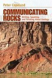 Communicating Rock Writing, Speaking and Thinking About Geology, Peter Copeland, Paperback