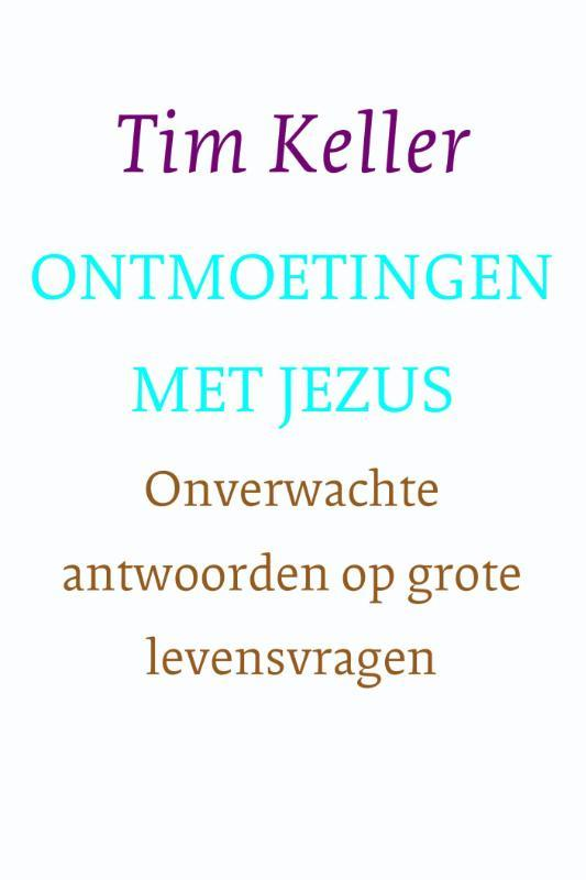 Ontmoetingen met Jezus onverwachte antwoorden op grote levensvragen, Tim Keller, Paperback