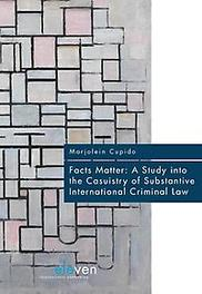 Facts matter a study into the casuistry of substantive international criminal law, Marjolein Cupido, Paperback