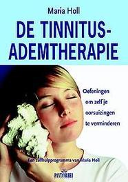 De Tinnitus-ademtherapie oefeningen om zelf je oorsuizingen te verminderen Een zelfhulpprogramma van Maria Holl, Maria Holl, Paperback