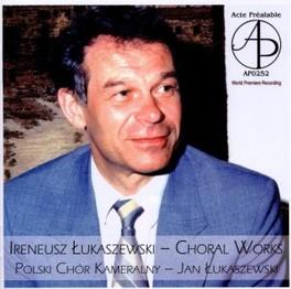 CHORAL WORKS POLSKI CHOR KAMERALNY I. LUKASZEWSKI, CD