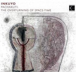 PACHAKUTI: OVERTURNING.. .. OF SPACE TIME Audio CD, INKUYO, CD