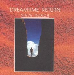 DREAMTIME RETURN Audio CD, STEVE ROACH, CD