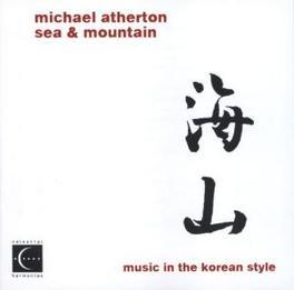 SEA & MOUNTAIN MUSIC IN THE KOREAN STYLE Audio CD, MICHAEL ATHERTON, CD
