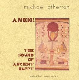 SOUND OF ANCIENT EGYP ANKH: SOUND OF ANCIENT EGYPT Audio CD, MICHAEL ATHERTON, CD