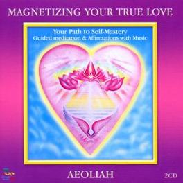 MAGNETIZING YOUR TRUE.. .. LOVE AEOLIAH, CD
