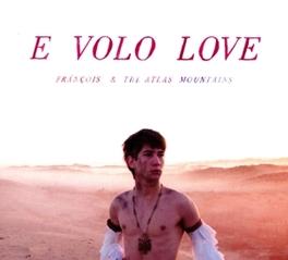 E VOLO LOVE FRANCOIS & THE ATLAS MOUN, LP