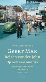 Reizen zonder John GEET MAK // VOORGELEZEN DOOR JOB COHEN (VERKORTE VERSIE verkorte versie, Mak, Geert, Book, misc