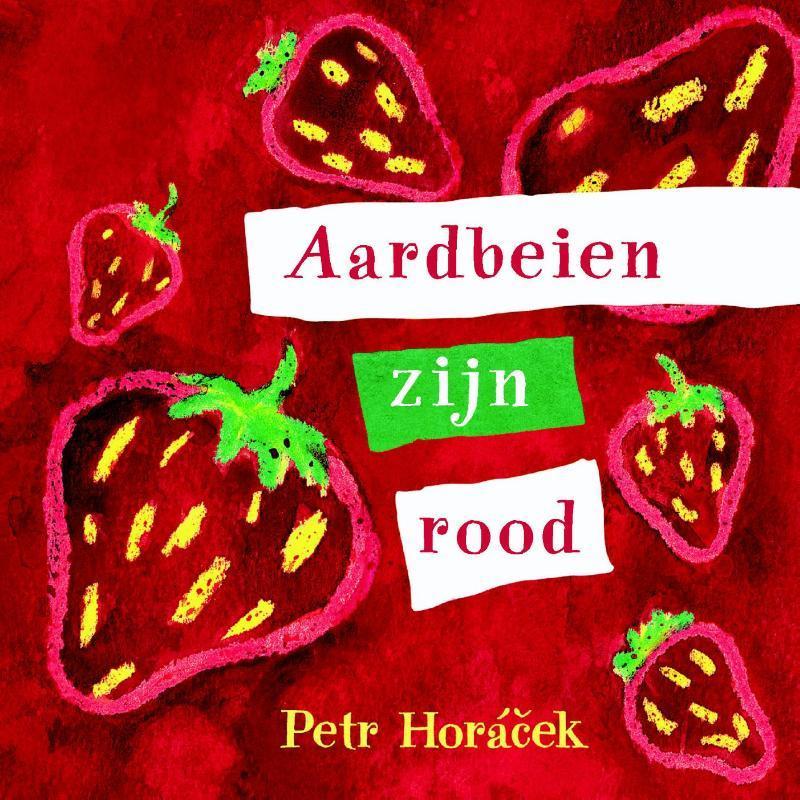 Aardbeien zijn rood Petr Horacek, Hardcover