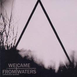 UNFAMOUS QUOTES FFO BAUHAUS, JOY DIVISION, THE CURE, INTERPOL WE CAME FROM WATERS, CD