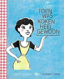 Toen was koken heel gewoon Bossert, Lisette, Paperback
