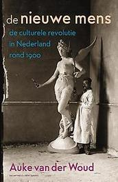 De nieuwe mens de culturele revolutie in Nederland rond 1900, Van der Woud, Auke, Hardcover