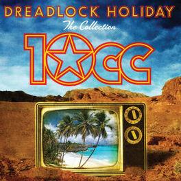 DREADLOCK HOLIDAY THE COLLECTION TEN CC, CD