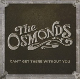 CAN'T GET THERE WITHOUT.. .. YOU OSMONDS, CD