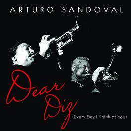 DEAR DIZ, EVERYDAY I.. .. THINK OF YOU ARTURO SANDOVAL, CD