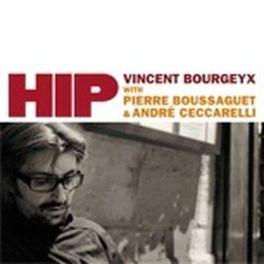 HIP PERSONNEL: VINCENT BOURGEYX (P), PIERRE BOUSSAGUET (B), VINCENT BOURGEYX, CD