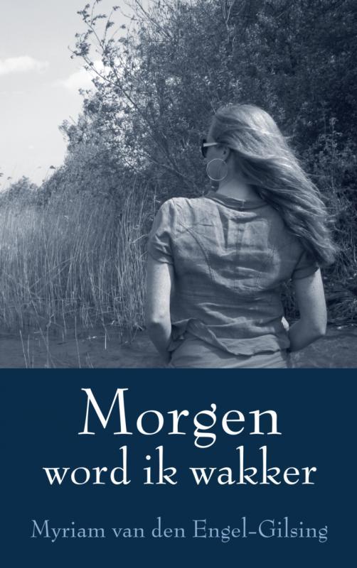 Morgen word ik wakker waargebeurd over hoop liefde en verdriet, van den Engel-Gilsing, Myriam, Paperback