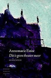 Dit is geen theater meer gedichten, Estor, Annemarie, Paperback