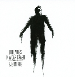 LULLABIES IN A CAR CRASH DEBUT SOLO ALBUM FROM AIRBAG'S LEAD GUITARIST BJORN RIIS, CD