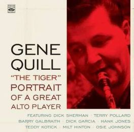 GENE QUILL 'THE TIGER'.. .. - PORTRAIT OF A GREAT ALTO PLAYER GENE QUILL, CD