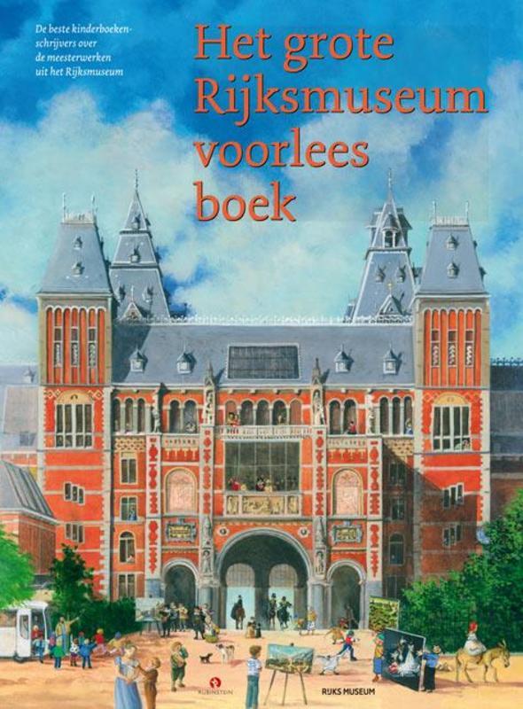 Het grote Rijksmuseum voorleesboek .. VOORLEESBOEK de beste kinderboekenschrijvers over de meesterwerken uit het Rijksmuseum, Vivian Den Hollander, onb.uitv.