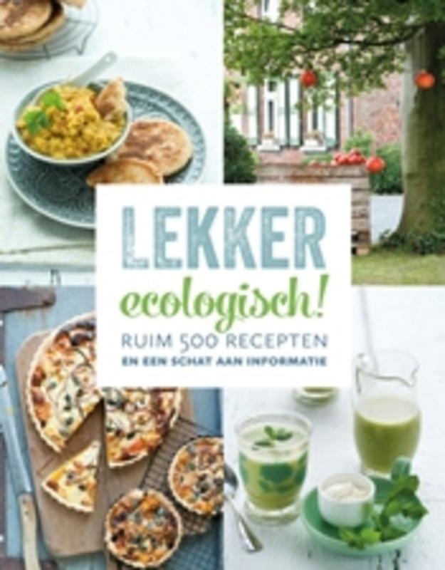 Lekker ecologisch! ruim 500 recepten en een schat aan informatie, Naets, Luk, Hardcover