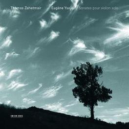 SONATAS FOR VIOLIN SOLO W/THOMAS ZEHETMAIR Audio CD, E. YSAYE, CD