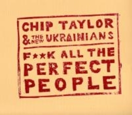 FUCK ALL THE PERFECT.. .. PEOPLE  //  & THE NEW UKRAINIANS CHIP TAYLOR, CD
