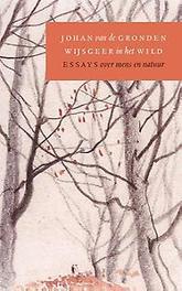 Wijsgeer in het wild essays over mens en natuur, Johan van de Gronden, Paperback