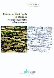 Transfer of land rights in Ethiopia towards a sustainable policy framework, Daniel Behailu Gebreamanuel, Hardcover