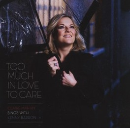 TOO MUCH IN LOVE TO CARE CLAIRE WILSON MARTIN/BARRON/WASHINGTON, CD