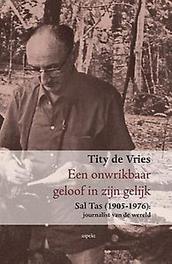 Een onwrikbaar geloof in zijn gelijk sal Tas (1905-1976) journalist van de wereld, Vries, Tity de, Paperback