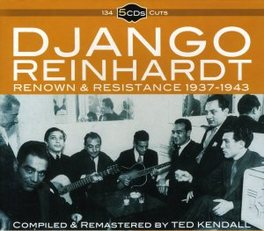 RENOWN & RESISTANCE.. .. 1937-43 - COMPILED & REMASTERED BY TED KENDALL DJANGO REINHARDT, CD