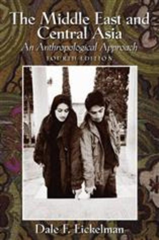 The Middle East and Central Asia An Anthropological Approach, Eickelman, Dale F., Paperback