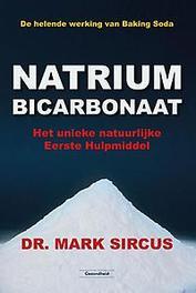 Natriumbicarbonaat de helende werking van Baking Soda. het unieke natuurlijke eerste hulpmiddel, Sircus, Mark, Paperback