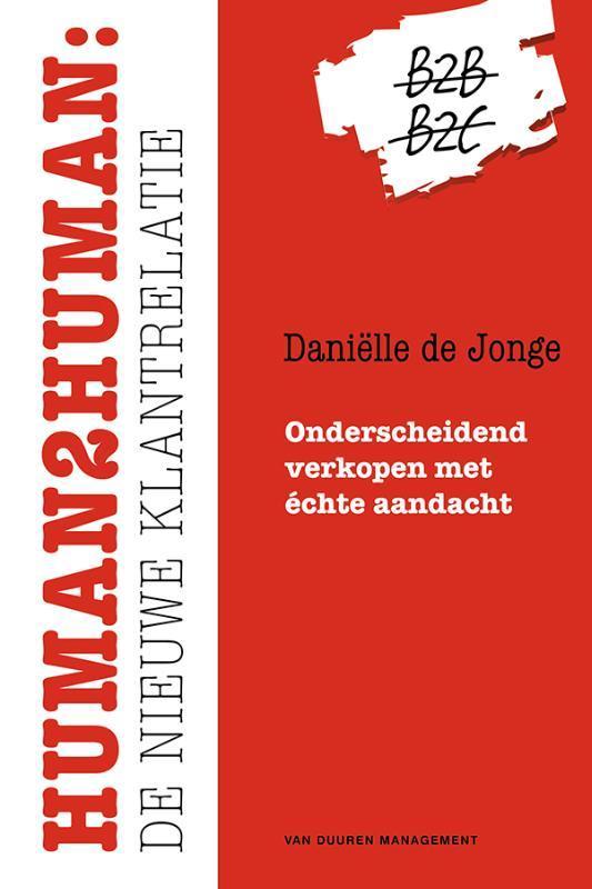 Human2Human: de nieuwe klantrelatie onderscheidend verkopen met échte aandacht, Daniëlle de Jonge, onb.uitv.