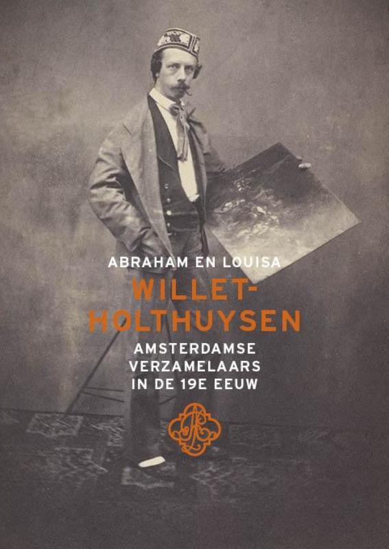 Abraham & Louisa Willet Holthuysen Amsterdamse verzamelaars in de 19e eeuw, Vreeken, Bert, Paperback