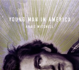 YOUNG MAN IN AMERICA FOLLOW UP TO FOLK OPERA HADESTOWN ANAIS MITCHELL, CD