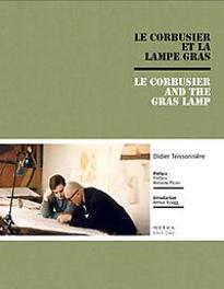 Le Corbusier and the Gras Lamp et la lampe Gras - and the Gras Lamp, Didier Teissonnière, Hardcover
