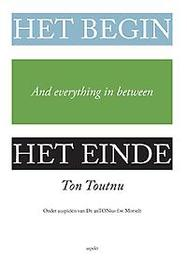 Het begin, het einde and everything in between onder auspiciën van dr. Antonius f.w. Morselt, Toutnu, Ton, Paperback